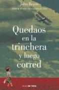 QUEDAOS EN LA TRINCHERA Y LUEGO CORRED - 9788415594185 - JOHN BOYNE