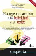ESCOGE TU CAMINO A LA FELICIDAD Y EL ÉXITO - 9788416233885 - RICARDO EIRIZ