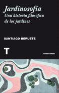 JARDINOSOFIA: UNA HISTORIA FILOSOFICA DE LOS JARDINES - 9788416354085 - SANTIAGO BERUETE