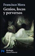 GENIOS, LOCOS Y PERVERSOS: CEREBRO, ENFERMEDAD MENTAL Y DIVERSIDA D HUMANA - 9788420662985 - FRANCISCO MORA