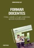 FORMAR DOCENTES: COMO, CUANDO Y EN QUE CONDICIONES APRENDE EL PRO FESORADO - 9788427714885 - CHRISTOPHER DAY