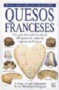 QUESOS FRANCESES: UNA GARANTIA ILUSTRADA DE MAS DE 350 QUESOS DE TODAS LAS REGIONES DE FRANCIA - 9788428211185 - RANDOLPH HODGSON