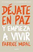 DEJATE EN PAZ Y EMPIEZA A VIVIR - 9788449334085 - FABRICE MIDAL