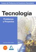 CUERPO DE PROFESORES: ENSEÑANZA SECUNDARIA: PROBLEMAS Y PROYECTOS DE TECNOLOGIA - 9788466532785 - VV.AA.