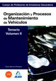 CUERPO DE PROFESORES DE ENSEÑANZA SECUNDARIA: ORGANIZACION Y PROC ESOS DE MANTENIMIENTO DE VEHICULOS: TEMARIO: VOLUMEN II - 9788466581585 - VV.AA.