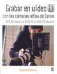GRABAR EN VIDEO HD CON LAS CAMARAS REFLEX DE CANON - 9788479028985 - SEBASTIEN DEVAUD