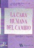 LA CARA HUMANA DEL CAMBIO: UNA GUIA PRACTICA PAR EL REDISEÑO DE L AS ORGANIZACIONES - 9788479783785 - TIMOTHY J. GALPIN