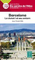 BARCELONA. LA CIUTAT I EL SEU ENTORN - 9788480907385 - JOAN PORTELL