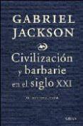 CIVILIZACION Y BARBARIE EN EL SIGLO XXI - 9788484329985 - GABRIEL JACKSON