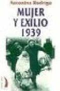 MUJER Y EXILIO 1939 - 9788489644885 - ANTONINA RODRIGO