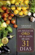 LAS REGLAS DE ORO DE LA DIETA DE LOS 31 DIAS: COMA DE TODO SIN PR IVARSE DE NADA - 9788490600085 - AGATA ROQUETTE