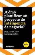 ¿CÓMO PLANIFICAR UN PROYECTO DE INTELIGENCIA DE NEGOCIO? - 9788490646885 - VV.AA.