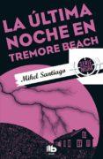LA ULTIMA NOCHE EN TREMORE BEACH - 9788490703885 - MIKEL SANTIAGO