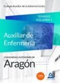 CUERPO AUXILIAR DE LA ADMINISTRACION DE LA COMUNIDAD AUTONOMA DE ARAGÓN, ESCALA AUXILIAR DE ENFERMERÍA, AUXILIARES DE ENFERMERÍA. TEMARIO VOLUMEN 1 - 9788490933985 - VV.AA.