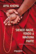 SIENDO NADIE, YENDO A NINGUNA PARTE - 9788494744785 - AYYA KHEMA