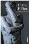 OFICIO DE HEROE - 9788494839085 - NURIA SANCHEZ-GEY