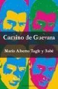CAMINO DE GUEVARA - 9788495687685 - MARIO ALBERTO TAGLE Y BABE