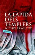 LA LAPIDA DELS TEMPLERS - 9788496863385 - NICHOLAS WILCOX