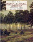 PEQUEÑA SABIDURIA VESPERTINA: 365 PENSAMIENTOS POSITIVOS PARA MED ITAR AL ANOCHECER (3ª ED.) - 9788497165785 - CATHERINE RAMBERT
