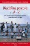 DISCIPLINA POSITIVA DE LA A A LA Z: 1001 SOLUCIONES PARA LOS PROB LEMAS COTIDIANOS EN LA EDUCACION DE LOS HIJOS - 9788497990585 - VV.AA.