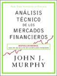 ANÁLISIS TÉCNICO DE LOS MERCADOS FINANCIEROS - 9788498754285 - JOHN J. MURPHY