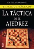 LA TACTICA EN EL AJEDREZ: EJERCICIOS PRACTICOS - 9788499170985 - VIKTOR MOSKALENKO