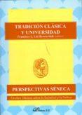 TRADICION CLASICA Y UNIVERSIDAD (PERSPECTIVAS SENECA, ESTUDIOS CL ASICOS SOBRE LA SOCIEDAD Y LA POLITICA) - 9788499820385 - FRANCISCO L. LISI Y BERETERBIDE