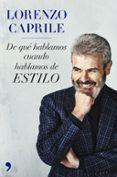 LORENZO CAPRILE: DE QUE HABLAMOS CUANDO HABLAMOS DE ESTILO - 9788499986685 - LORENZO CAPRILE
