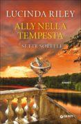 ALLY NELLA TEMPESTA. LE SETTE SORELLE - 9788809818385 - LUCINDA RILEY