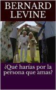 ¿QUÉ HARÍAS POR LA PERSONA QUE AMAS? (EBOOK) - 9781547510795 - BERNARD LEVINE