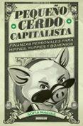 PEQUEÑO CERDO CAPITALISTA: FINANZAS PERSONALES PARA HIPPIES, YUPPIES Y BOHEMIOS - 9788403014695 - SOFIA MACIAS