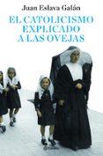 EL CATOLICISMO EXPLICADO A LAS OVEJAS (DEL SEÑOR) - 9788408082095 - JUAN ESLAVA GALAN