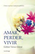 AMAR, PERDER, VIVIR: COMO SUPERAR CUALQUIER PERDIDA - 9788415864295 - ESTHER VARAS DOVAL