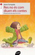 RES NO ES COM DIUEN ELS CONTES - 9788415975595 - ANNA TORTAJADA
