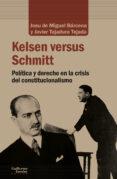 KELSEN VERSUS SCHMITT: POLITICA Y DERECHO EN LA CRISIS DEL CONSTITUCIONALISTA - 9788417134495 - JOSU DE MIGUEL BARCENA