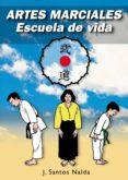 ARTES MARCIALES: ESCUELA DE VIDA - 9788420303895 - JOSE SANTOS NALDA ALBIAC