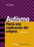 AUTISMO: HACIA UNA EXPLICACION DEL ENIGMA (2ª ED.) - 9788420645995 - UTA FRITH