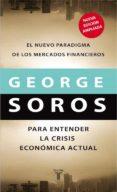 PARA ENTENDER LA CRISIS ECONOMICA ACTUAL: EL NUEVO PARADIGMA DE L OS MERCADOS FINANCIEROS - 9788430606795 - GEORGE SOROS