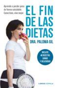 EL FIN DE LAS DIETAS: INCLUYE 40 RECETAS PARA UN ESTILO DE VIDA SALUDABLE - 9788448023195 - PALOMA GIL