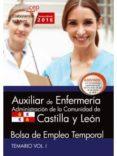 AUXILIAR DE ENFERMERÍA. ADMINISTRACIÓN DE LA COMUNIDAD DE CASTILLA Y LEÓN. BOLSA DE EMPLEO TEMPORAL. TEMARIO VOL. I. - 9788468166995 - VV.AA.