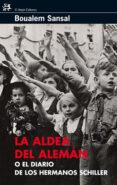 LA ALDEA DEL ALEMAN O EL DIARO DE LOS HERMANOS SCHILLER - 9788476698495 - BOUALEM SANSAL