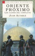 ORIENTE PROXIMO: LAS CLAVES DEL CONFLICTO - 9788477370895 - JUAN ALTABLE