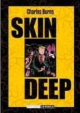 SKIN DEEP (EDICION EN CARTONE) - 9788478339495 - CHARLES BURNS