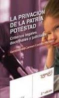 la privacion de la patria potestad: criterios legales, doctrinale s y judiciales-c. del carmen castillo martinez-9788481263695