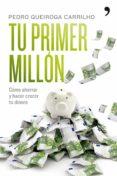 TU PRIMER MILLON: COMO AHORRAR Y HACER CRECER TU DINERO - 9788484608295 - PEDRO QUEIROGA CARRILHO
