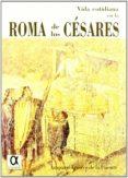 VIDA COTIDIANA EN LA ROMA DE LOS CESARES - 9788488676795 - AMPARO ARROYO DE LA FUENTE