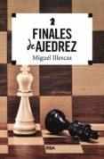FINALES DE AJEDREZ - 9788491870395 - MIGUEL ILLESCAS CORDOBA