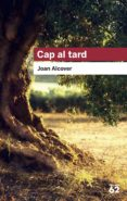 CAP AL TARD - 9788492672295 - JOAN ALCOVER