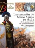 LAS CAMPAÑAS DE MARCO AGRIPA (43-18 A.C) - 9788492714995 - JOSE ANTONIO LOPEZ FERNANDEZ