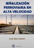 SEÑALIZACION FERROVIARIA EN ALTA VELOCIDAD - 9788492970995 - JAVIER MIÑANO RODRIGUEZ